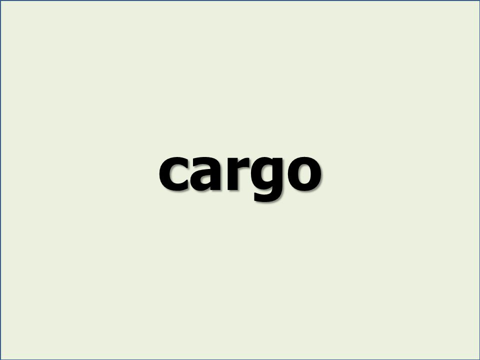cargo Sample Sentence: The ship's cargo included bananas from South America.