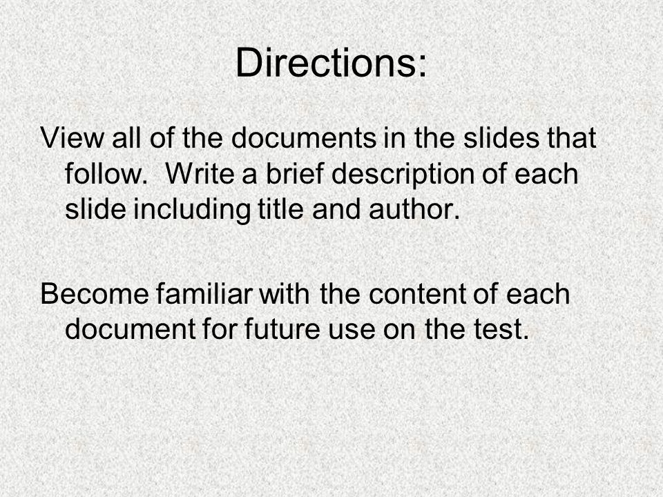 Directions: View all of the documents in the slides that follow. Write a brief description of each slide including title and author. Become familiar w