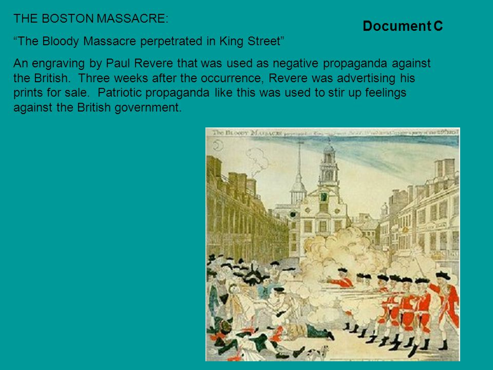 """Document C THE BOSTON MASSACRE: """"The Bloody Massacre perpetrated in King Street"""" An engraving by Paul Revere that was used as negative propaganda agai"""