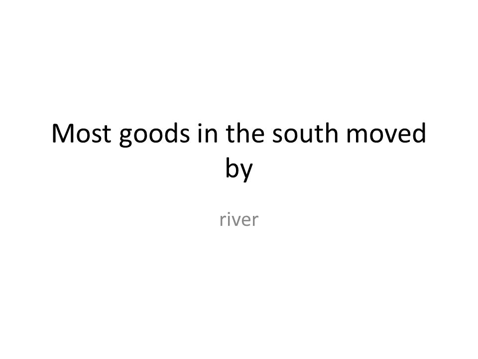 Most goods in the south moved by river