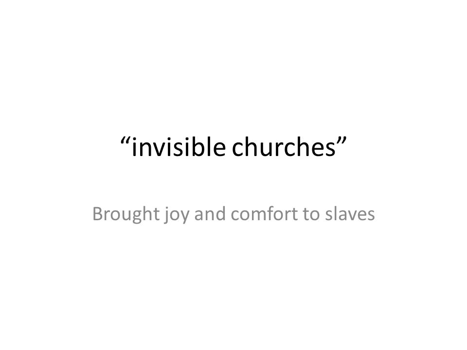 """""""invisible churches"""" Brought joy and comfort to slaves"""
