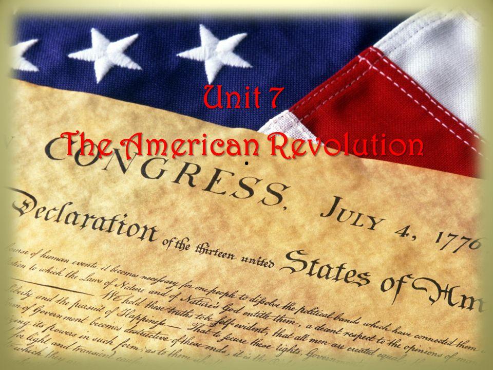 . Unit 7 The American Revolution