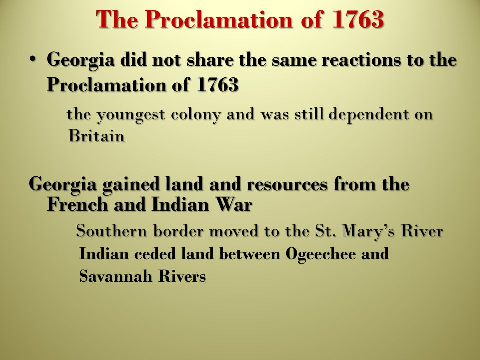The Proclamation of 1763 Georgia did not share the same reactions to the Proclamation of 1763 Georgia did not share the same reactions to the Proclama