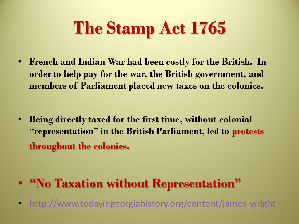 The Stamp Act 1765 French and Indian War had been costly for the British. In order to help pay for the war, the British government, and members of Par
