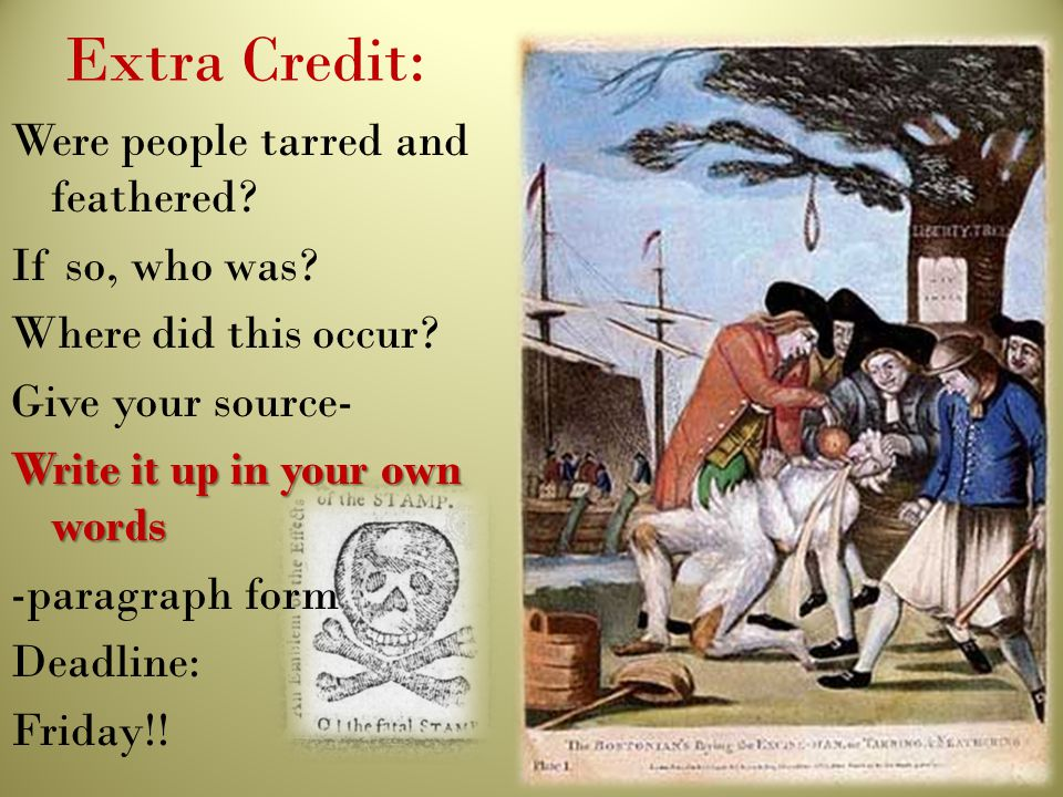 Extra Credit: Were people tarred and feathered? If so, who was? Where did this occur? Give your source- Write it up in your own words -paragraph form