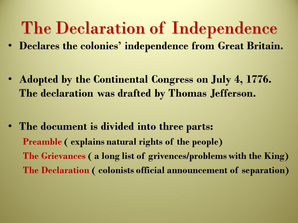 The Declaration of Independence Declares the colonies' independence from Great Britain. Adopted by the Continental Congress on July 4, 1776. The decla