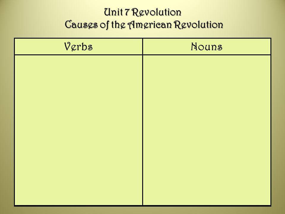 Unit 7 Revolution Causes of the American Revolution NounsVerbs