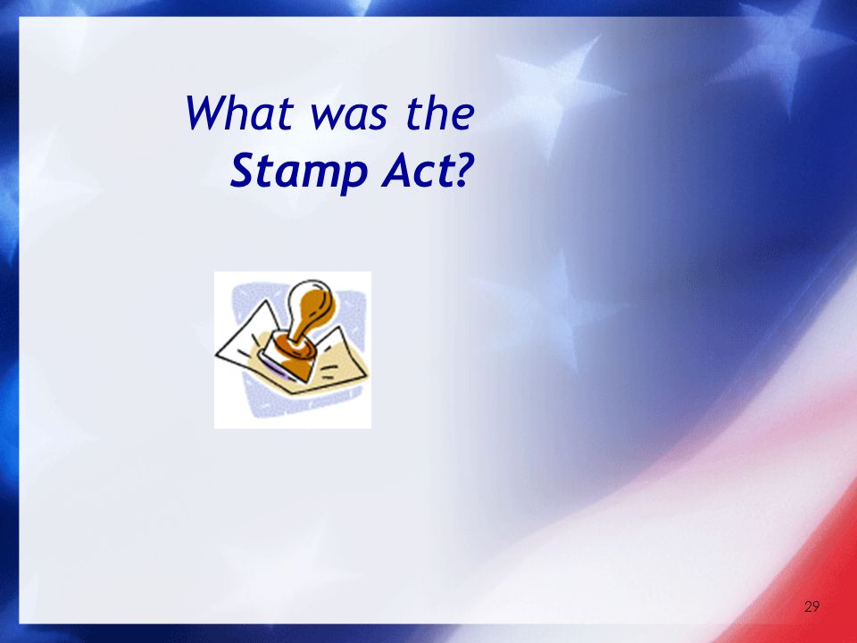 29 What was the Stamp Act?