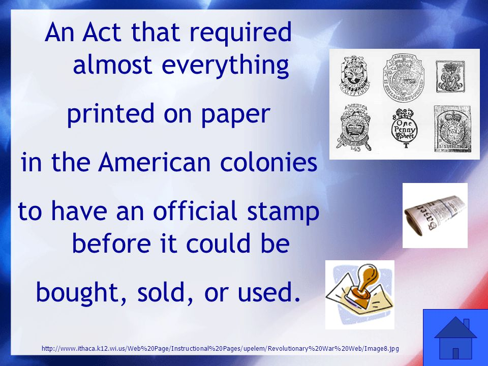 30 An Act that required almost everything printed on paper in the American colonies to have an official stamp before it could be bought, sold, or used