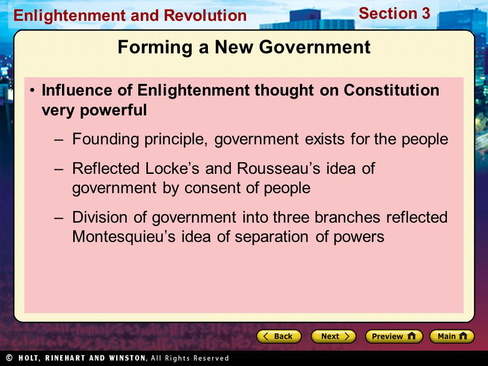 Section 3 Enlightenment and Revolution Forming a New Government Influence of Enlightenment thought on Constitution very powerful –Founding principle,