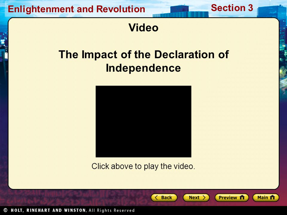 Section 3 Enlightenment and Revolution Video The Impact of the Declaration of Independence Click above to play the video.