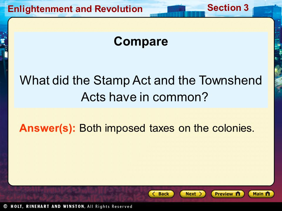 Section 3 Enlightenment and Revolution Compare What did the Stamp Act and the Townshend Acts have in common? Answer(s): Both imposed taxes on the colo