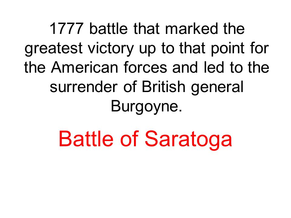 1777 battle that marked the greatest victory up to that point for the American forces and led to the surrender of British general Burgoyne. Battle of