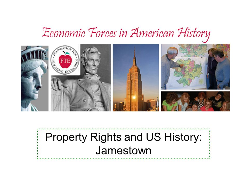 Economic Forces in American History Key Concepts Property Rights – Individual vs Governmental – Orderly transfer of property rights Incentives – Rewards and punishments to which people respond predictably Efficiency – Orderly transfer of property rights Institutions – Not buildings but customs, ways in which an economy functions