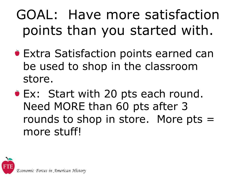 Economic Forces in American History GOAL: Have more satisfaction points than you started with.