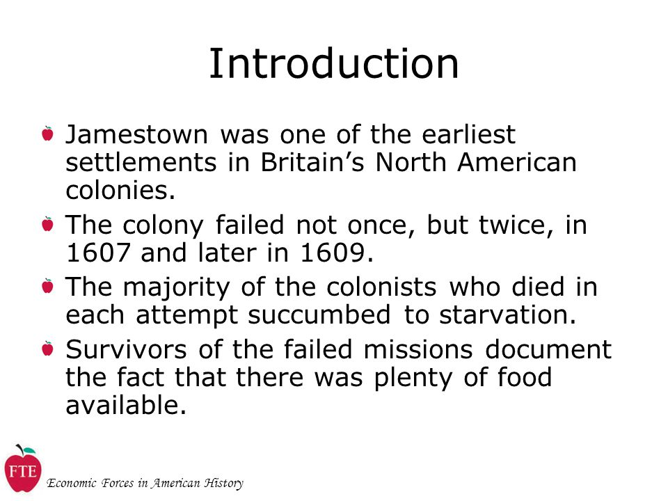 Economic Forces in American History Introduction Jamestown was one of the earliest settlements in Britain's North American colonies.