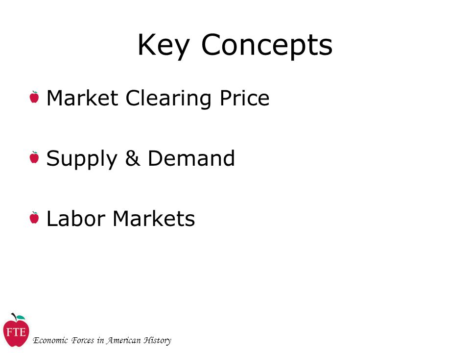 Economic Forces in American History Key Concepts Market Clearing Price Supply & Demand Labor Markets