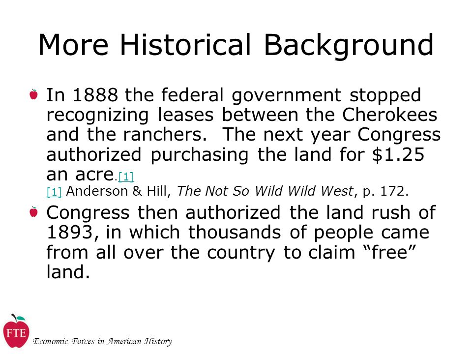 Economic Forces in American History More Historical Background In 1888 the federal government stopped recognizing leases between the Cherokees and the ranchers.