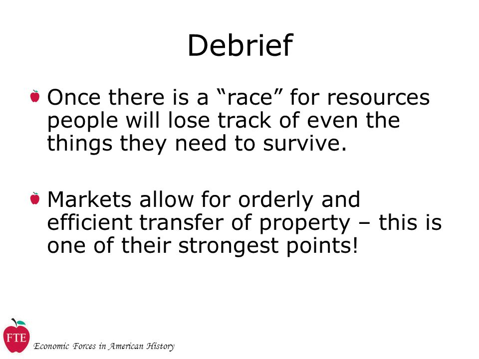 Economic Forces in American History Debrief Once there is a race for resources people will lose track of even the things they need to survive.