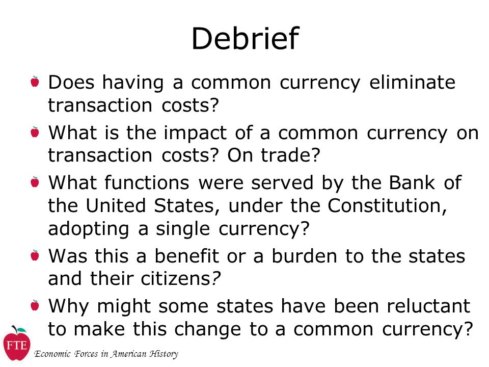 Economic Forces in American History Debrief Does having a common currency eliminate transaction costs.