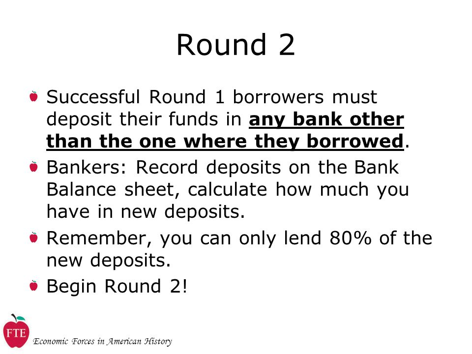 Economic Forces in American History Round 2 Successful Round 1 borrowers must deposit their funds in any bank other than the one where they borrowed.