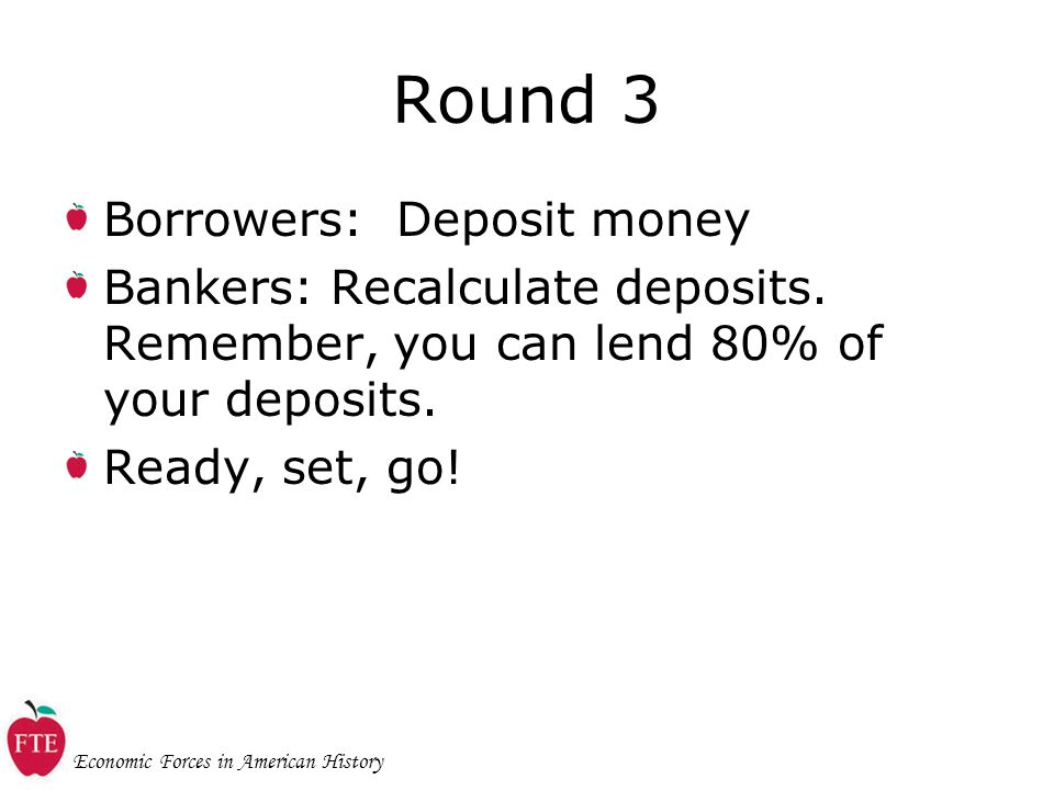 Economic Forces in American History Round 3 Borrowers: Deposit money Bankers: Recalculate deposits.
