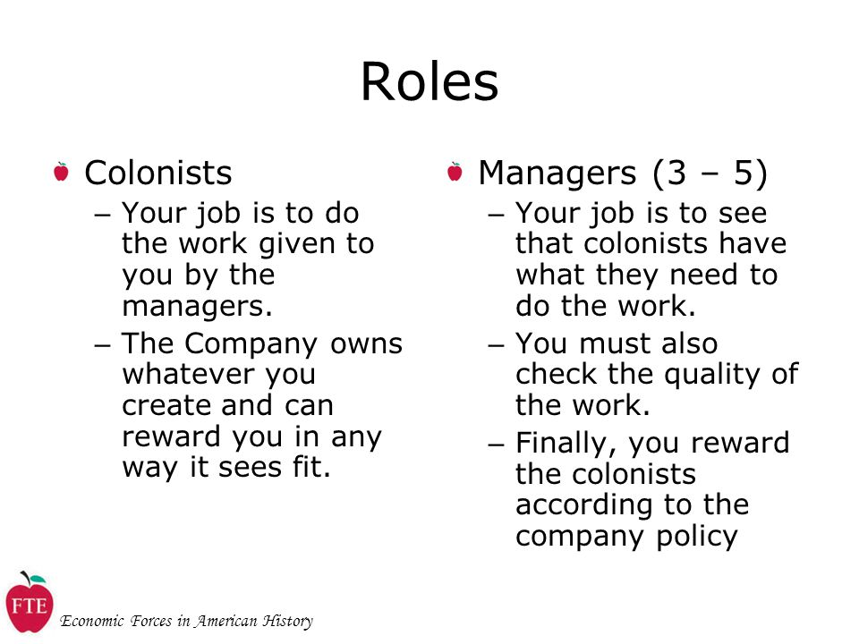 Economic Forces in American History Roles Colonists – Your job is to do the work given to you by the managers.