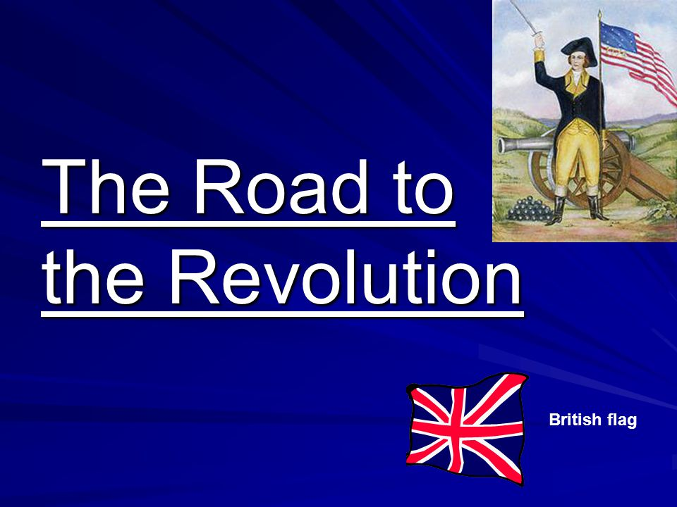 The Road to the Revolution British flag