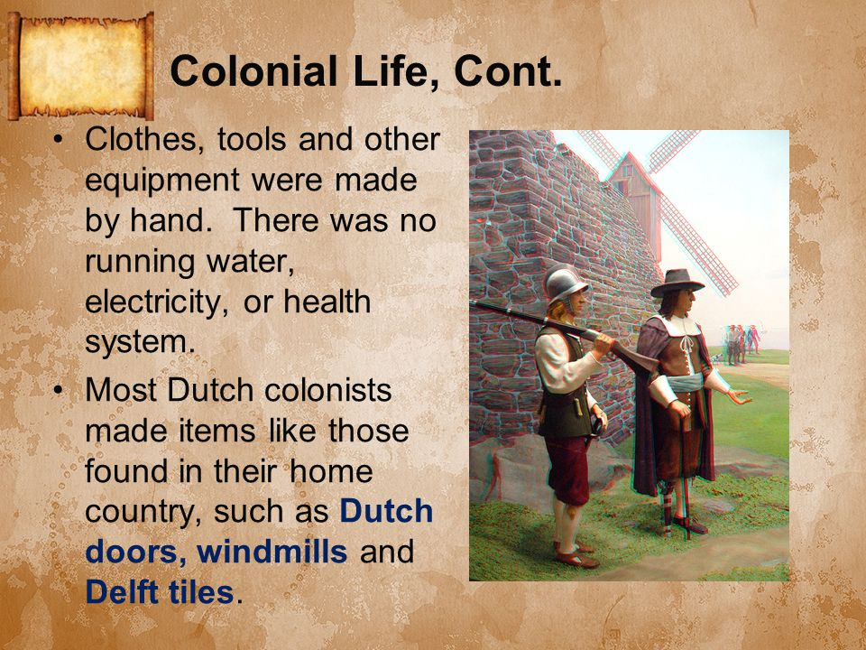 Colonial Life, Cont. Clothes, tools and other equipment were made by hand.