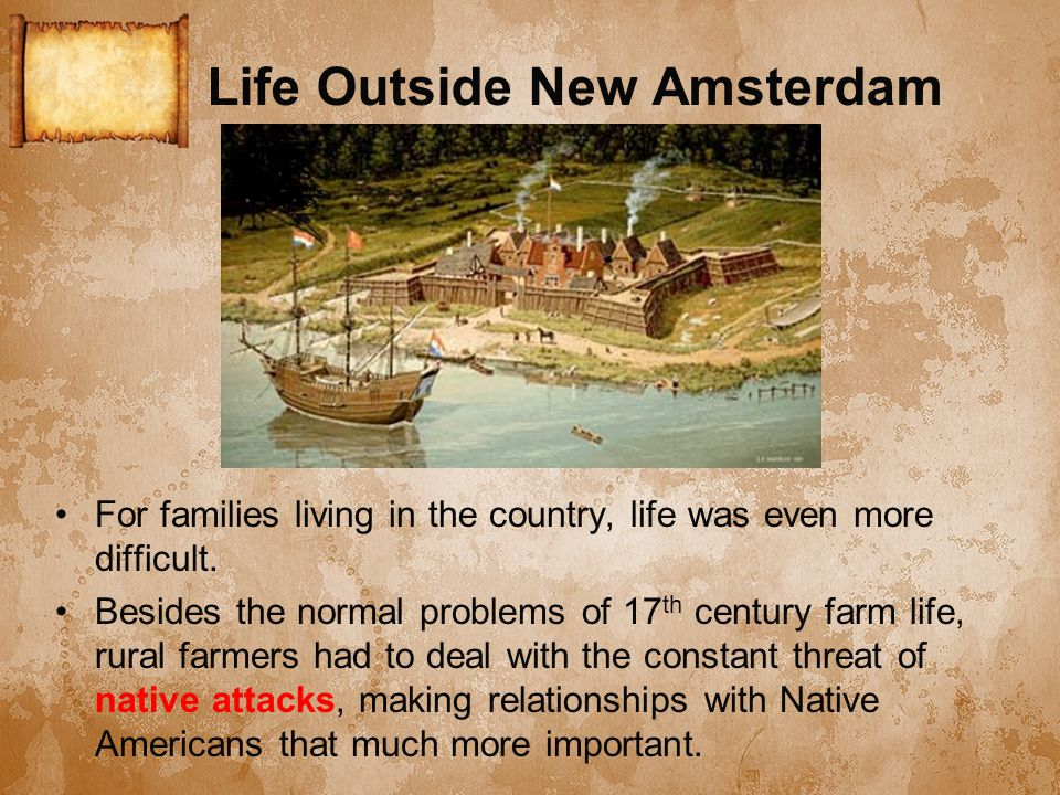 Life Outside New Amsterdam For families living in the country, life was even more difficult.