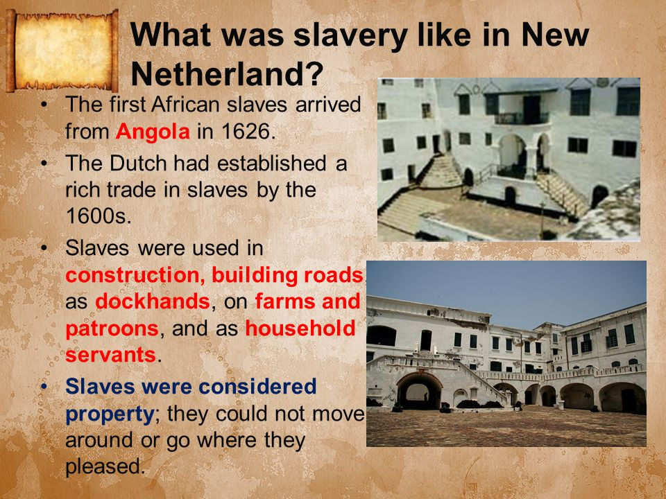 What was slavery like in New Netherland. The first African slaves arrived from Angola in 1626.