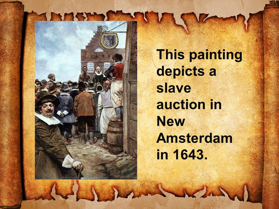 This painting depicts a slave auction in New Amsterdam in 1643.