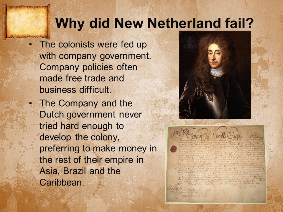 Why did New Netherland fail. The colonists were fed up with company government.