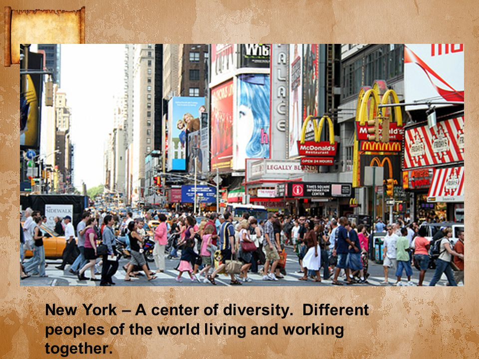 New York – A center of diversity. Different peoples of the world living and working together.