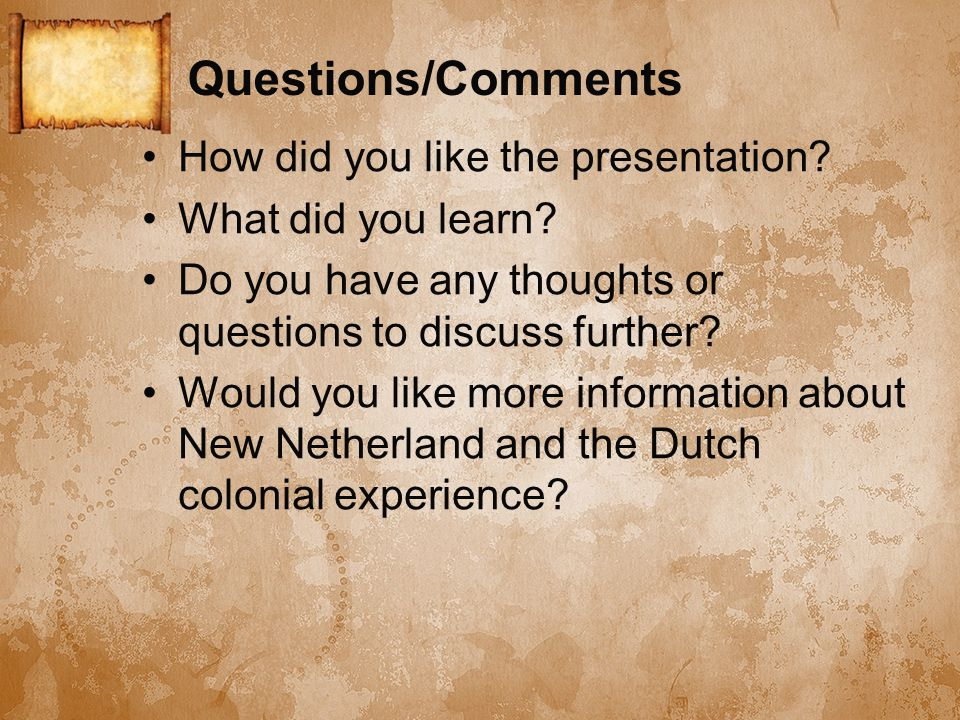 Questions/Comments How did you like the presentation.