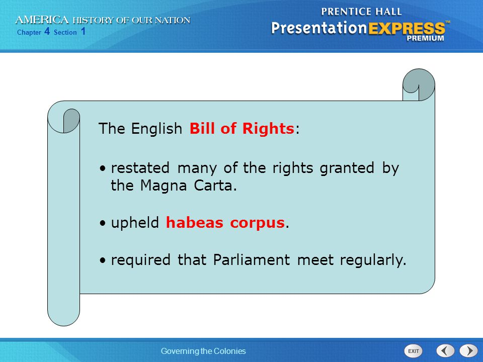 Chapter 4 Section 1 Governing the Colonies The English Bill of Rights: restated many of the rights granted by the Magna Carta. upheld habeas corpus. r