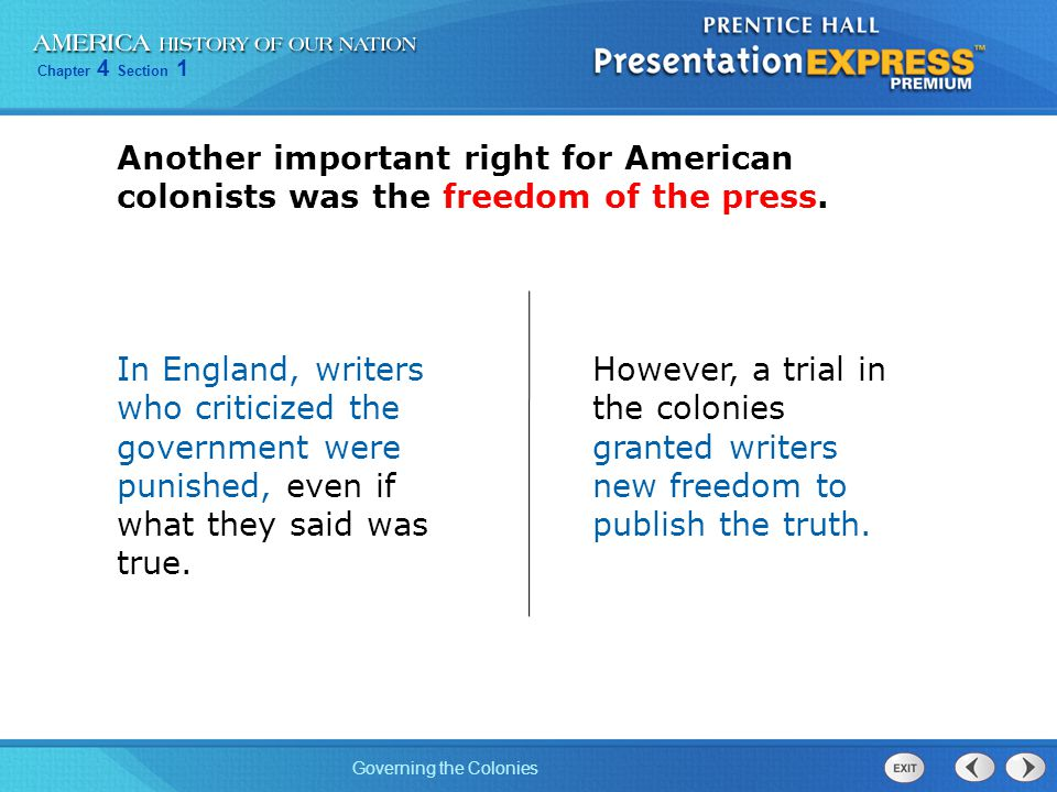 Chapter 4 Section 1 Governing the Colonies Another important right for American colonists was the freedom of the press. In England, writers who critic