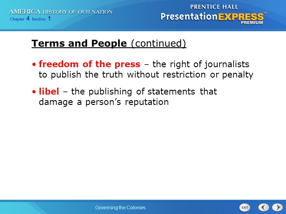 Chapter 4 Section 1 Governing the Colonies Terms and People (continued) freedom of the press – the right of journalists to publish the truth without r