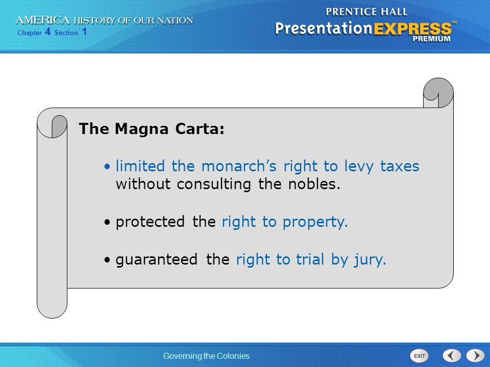 Chapter 4 Section 1 Governing the Colonies The Magna Carta: limited the monarch's right to levy taxes without consulting the nobles. protected the rig
