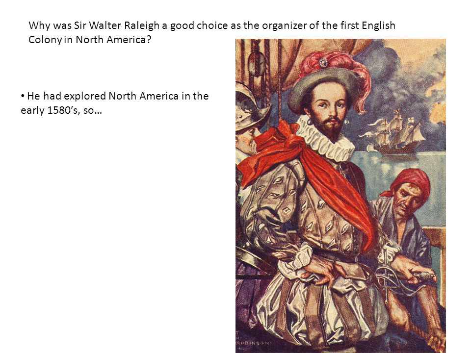 Why was Sir Walter Raleigh a good choice as the organizer of the first English Colony in North America.