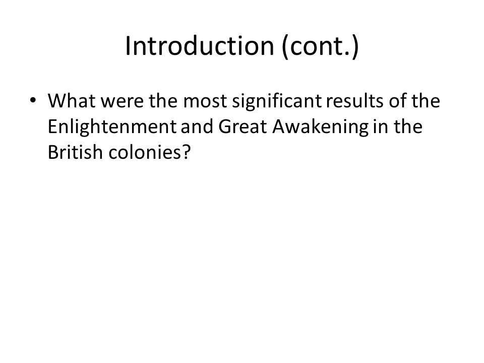 Introduction (cont.) What were the most significant results of the Enlightenment and Great Awakening in the British colonies?