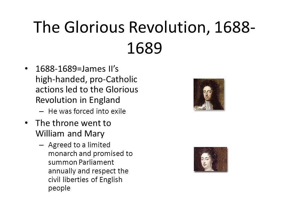 The Glorious Revolution, 1688- 1689 (cont.) When news of the Glorious Revolution reached America in 1689, New Englanders rebelled against Andros and his councilors Massachusetts and other colonies appealed to William and Mary for the return of their charters – The new monarchs dissolved the Dominion of New England and issued charters granting each colony the right to have a representative assembly