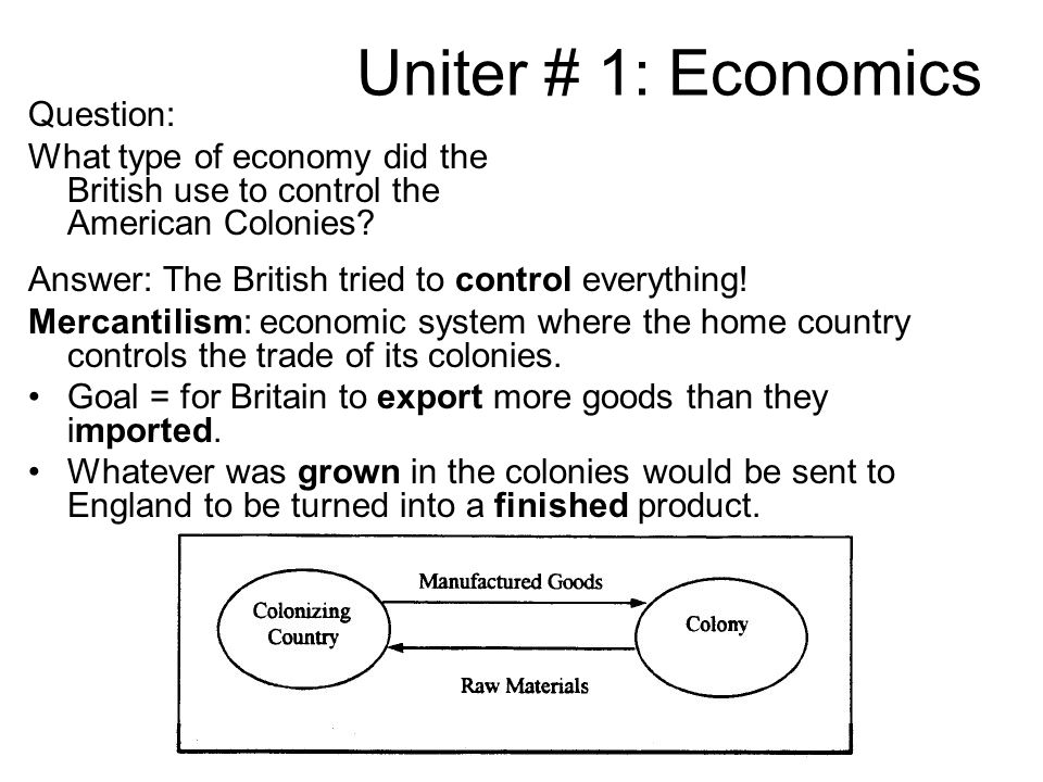 Uniter # 1: Economics Question: What type of economy did the British use to control the American Colonies.