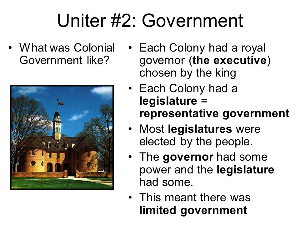 Uniter #2: Government What was Colonial Government like.