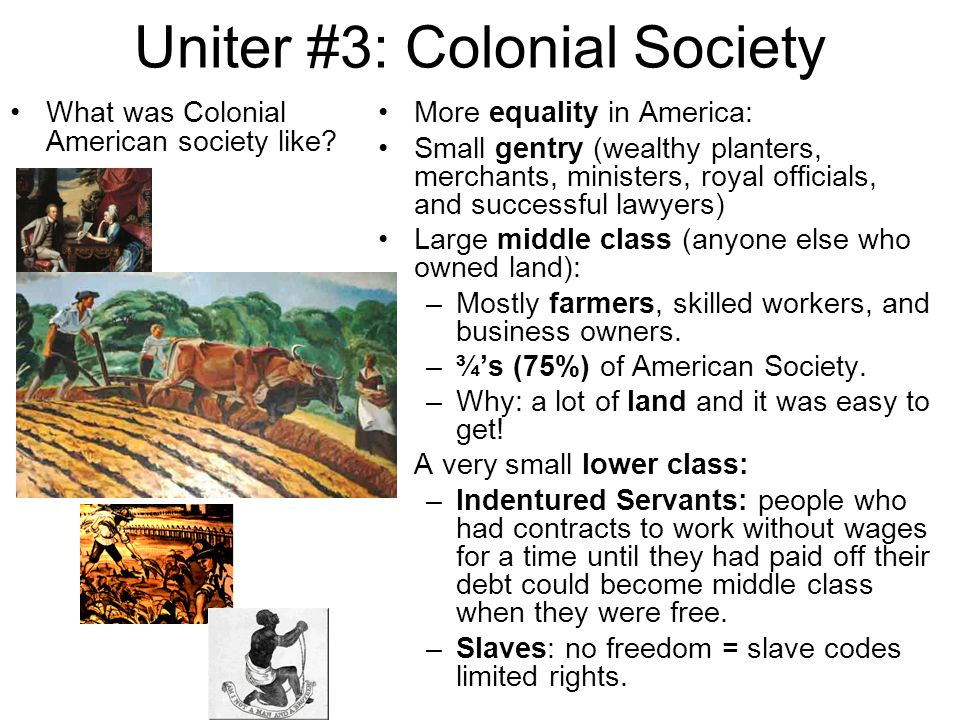 Uniter #3: Colonial Society What was Colonial American society like.