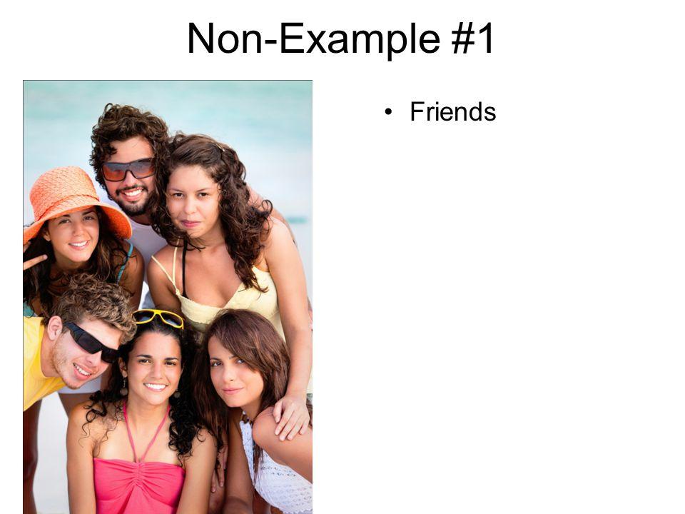 Non-Example #1 Friends