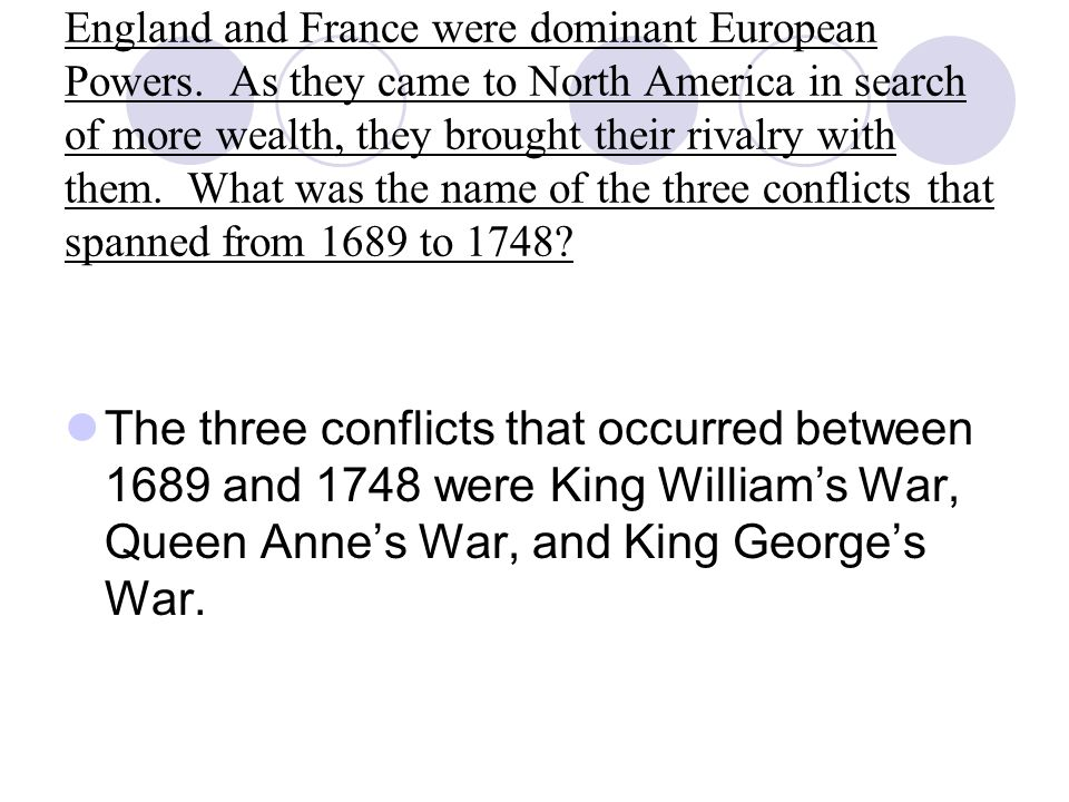 England and France were dominant European Powers. As they came to North America in search of more wealth, they brought their rivalry with them. What w