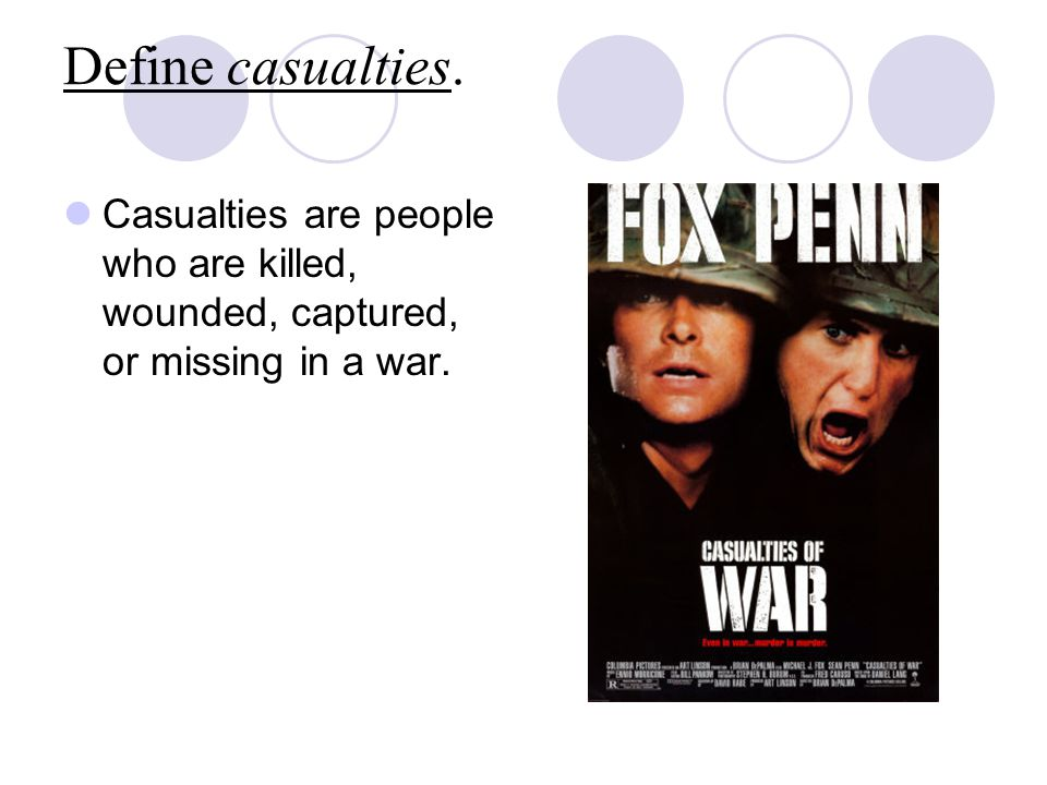 Define casualties. Casualties are people who are killed, wounded, captured, or missing in a war.