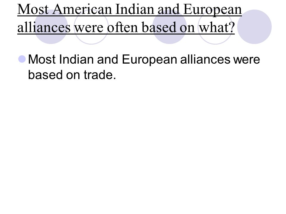 Most American Indian and European alliances were often based on what? Most Indian and European alliances were based on trade.