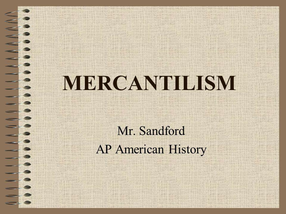 MERCANTILISM Mr. Sandford AP American History